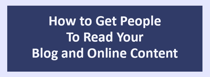 How to Get People To Read Your Blog and Online Content