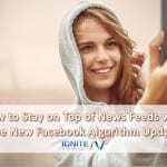 How to Stay on Top of News Feeds with the New Facebook Algorithm Update