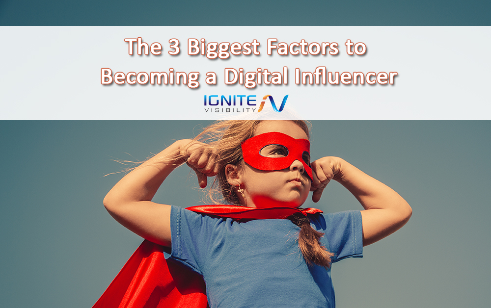 The 3 Biggest Factors to Becoming a Digital Influencer