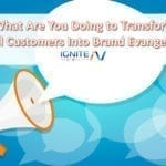 What Are You Doing to Transform Loyal Customers Into Brand Evangelists?