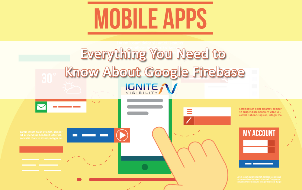 Everything You Need to Know About Google Firebase - Ignite Visibility
