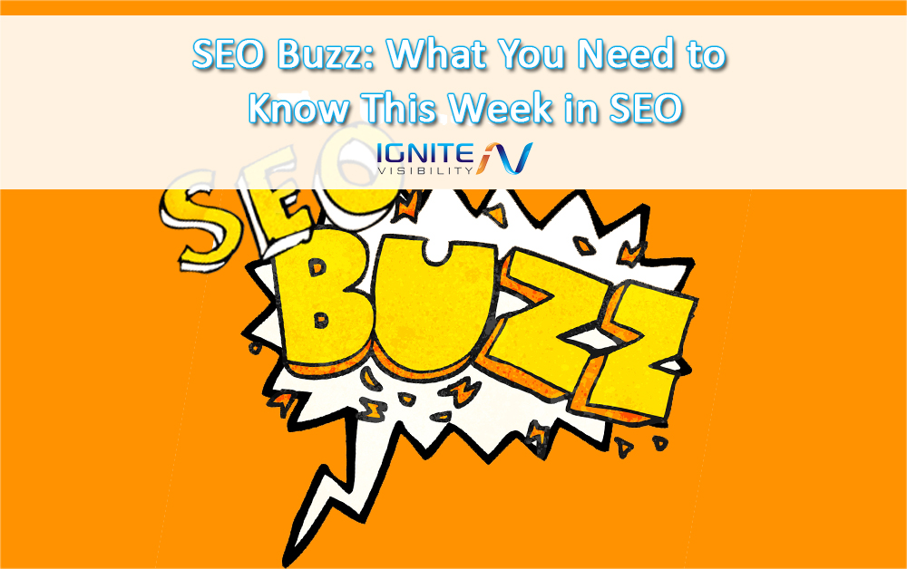 SEO Buzz: What You Need to Know This Week in SEO