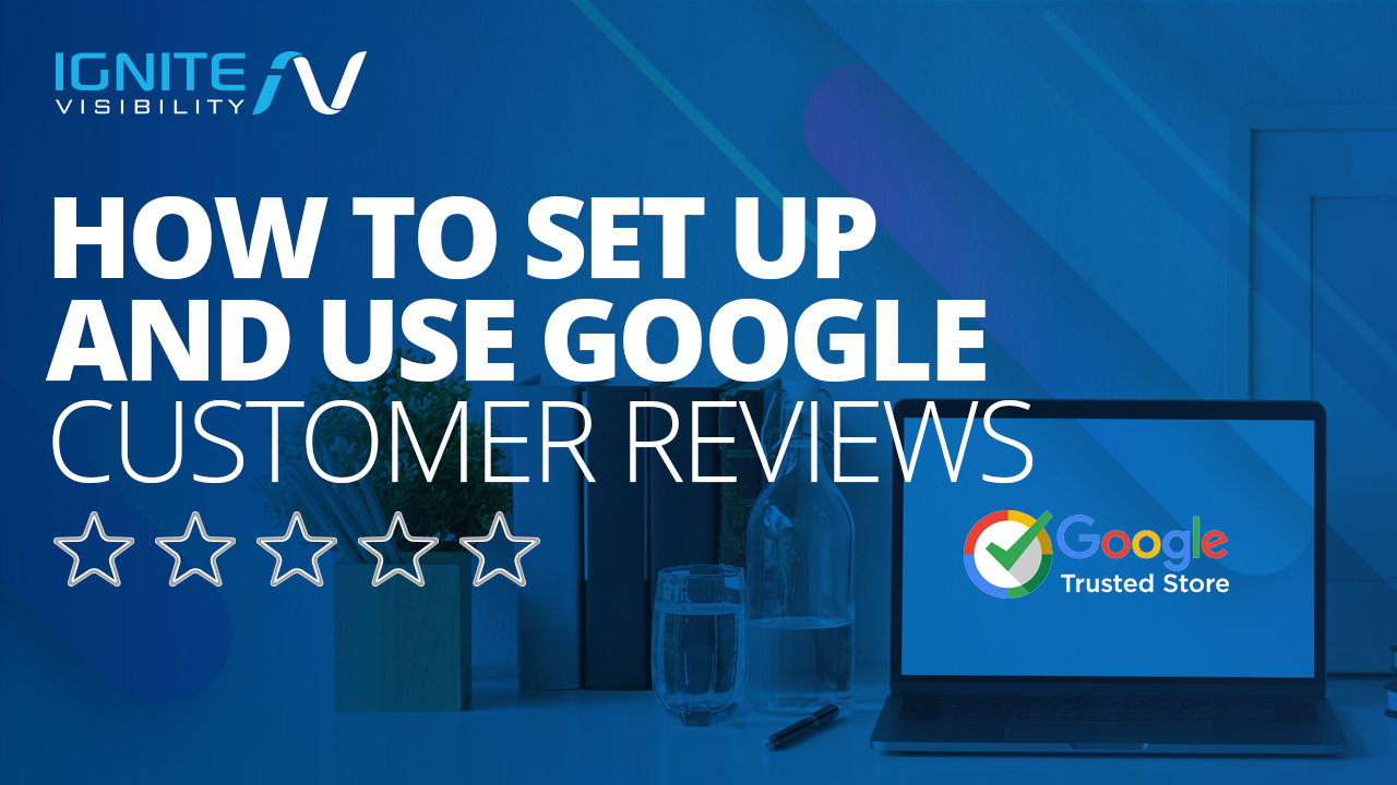 How to Set Up and Use Google's Customer Reviews