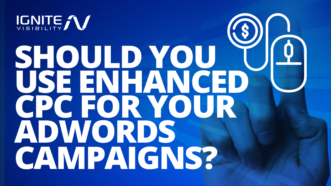 Should You Use Enhanced CPC for Your Google Ads Campaign?