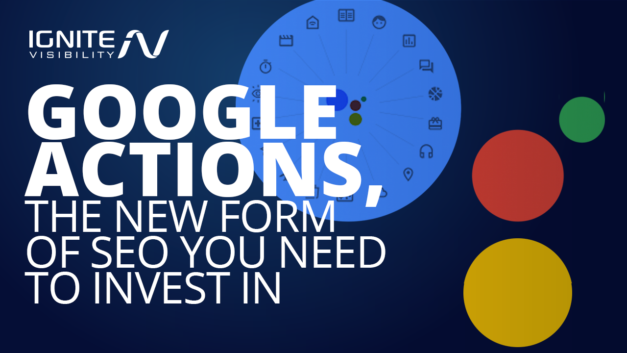 Google Actions: The New Form of SEO You Need to Invest In