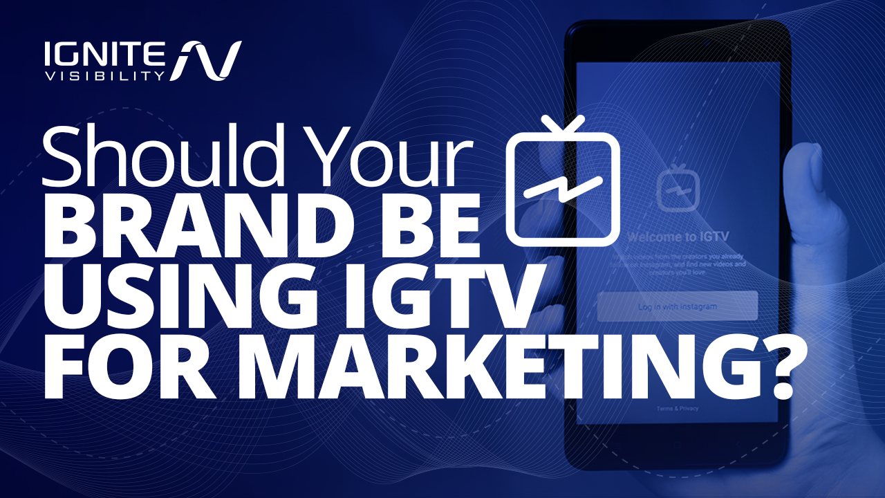 Should Your Brand be Using IGTV for Marketing