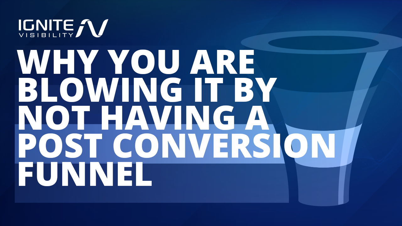 Why You are Blowing it by Not Having a Post Conversion Funnel