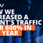How we increased a client's traffic over 600% in one year