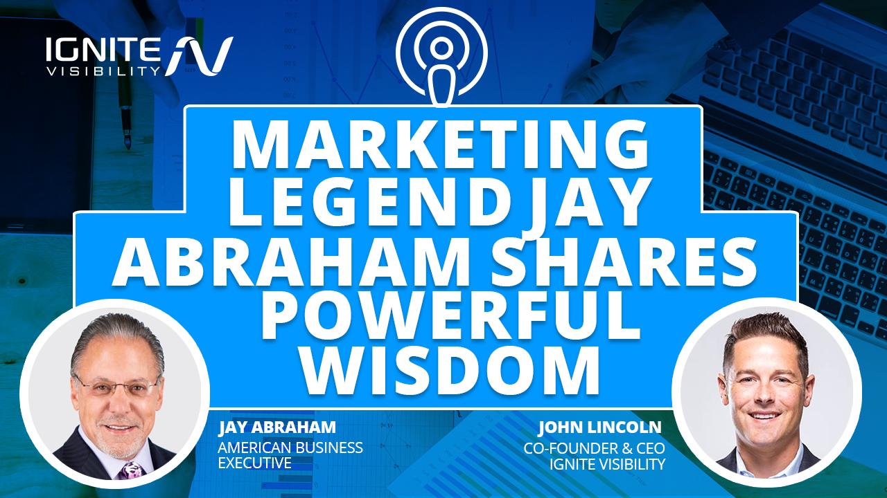 Marketing Legend Jay Abraham Shares Powerful Wisdom
