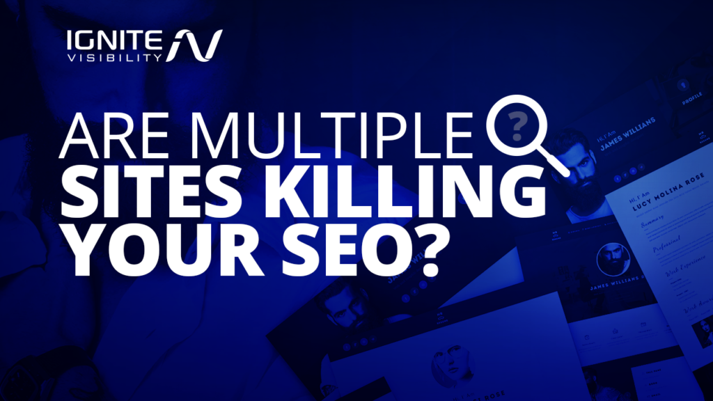 Are Multiple Sites Killing Your SEO?