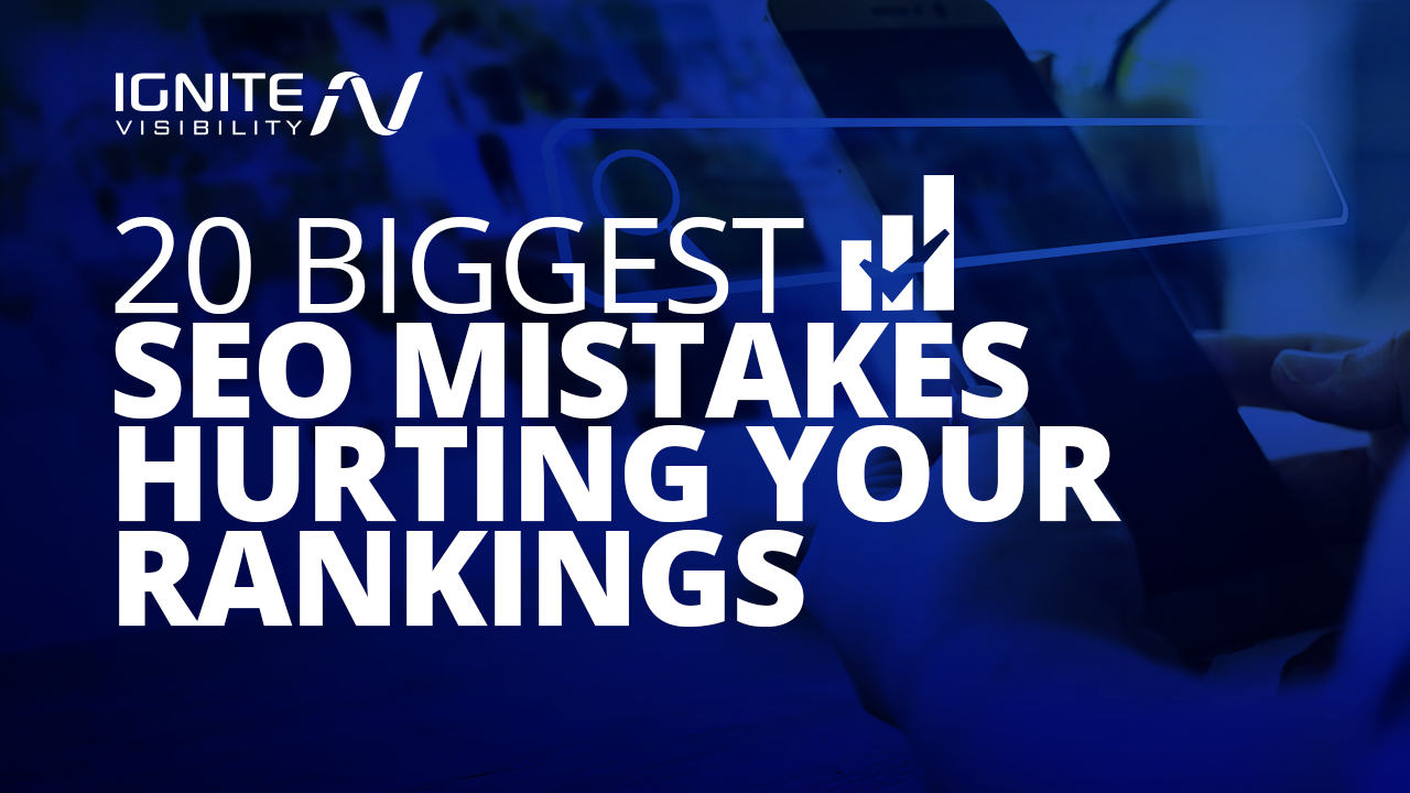 20 Biggest SEO Mistakes Hurting Your Rankings