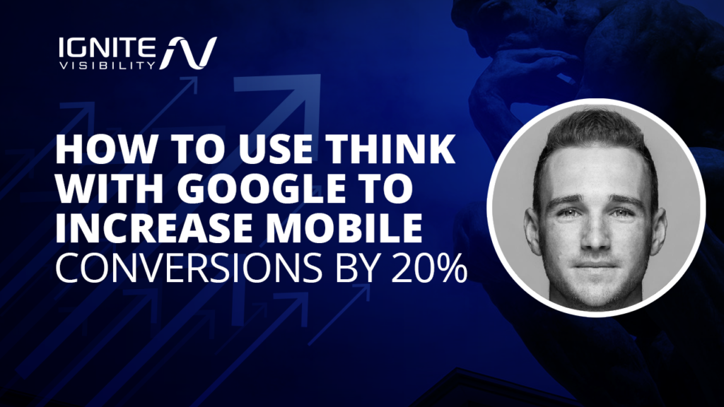 How to Use Think with Google to Increase Mobile Conversions by 20%