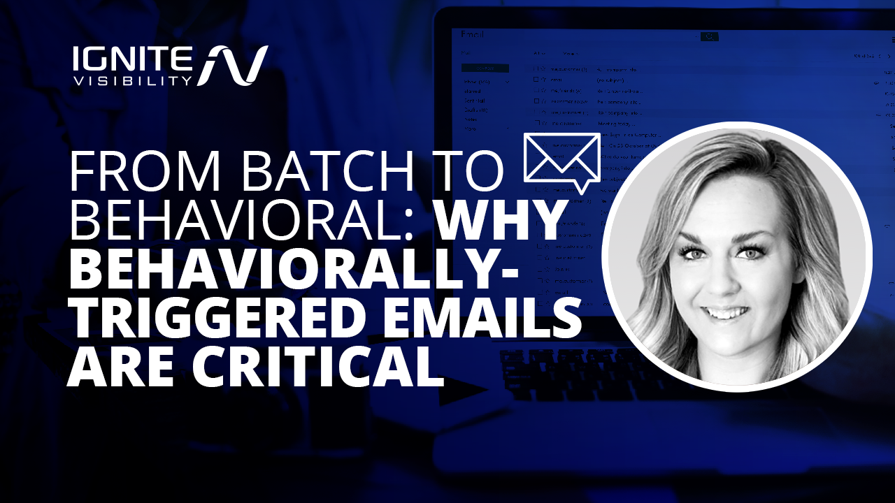 Shift from Batch to Behaviorally-Triggered Emails