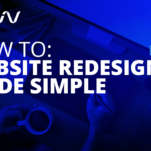 How To: Website Redesign Made Simple