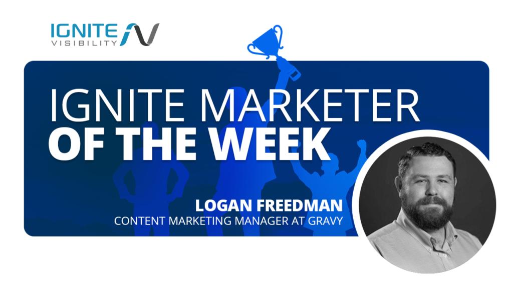Logan Freedman, Content Marketing Manager, Gravy, Ignite Marketer of the Week