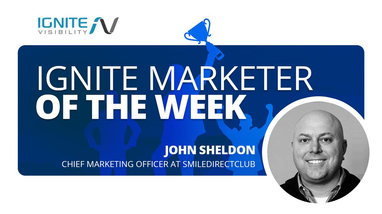 John Sheldon, Chief Marketing Officer, SmileDirectClub - Marketer of the Week